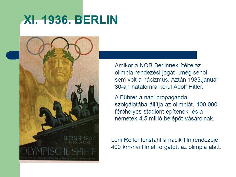 XI. 1936. BERLIN Amikor a NOB Berlinnek ítélte az olimpia rendezési jogát,még sehol sem volt a nácizmus. Aztán 1933.január 30-án hatalomra kerül Adolf