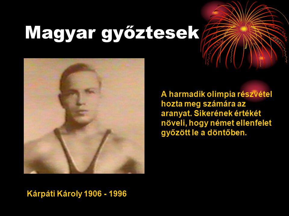 Magyar győztesek Kárpáti Károly 1906 - 1996 A harmadik olimpia részvétel hozta meg számára az aranyat. Sikerének értékét növeli, hogy német ellenfelet