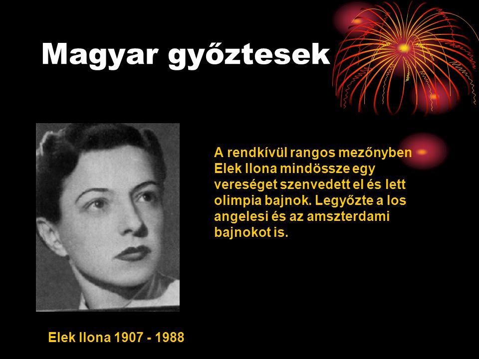 Magyar győztesek Elek Ilona 1907 - 1988 A rendkívül rangos mezőnyben Elek Ilona mindössze egy vereséget szenvedett el és lett olimpia bajnok. Legyőzte
