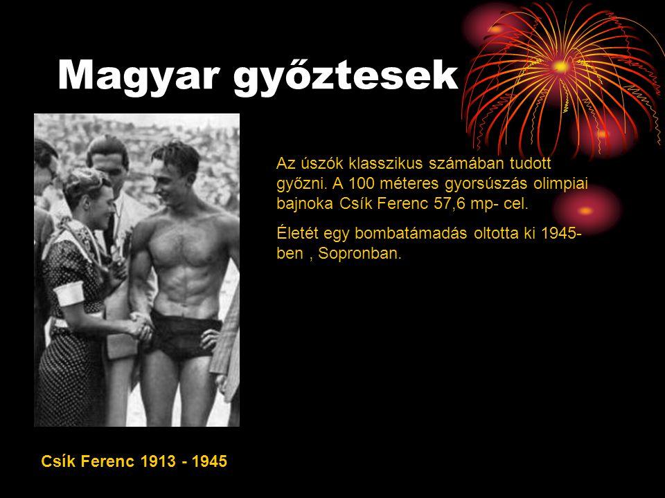 Magyar győztesek Csík Ferenc 1913 - 1945 Az úszók klasszikus számában tudott győzni. A 100 méteres gyorsúszás olimpiai bajnoka Csík Ferenc 57,6 mp- ce