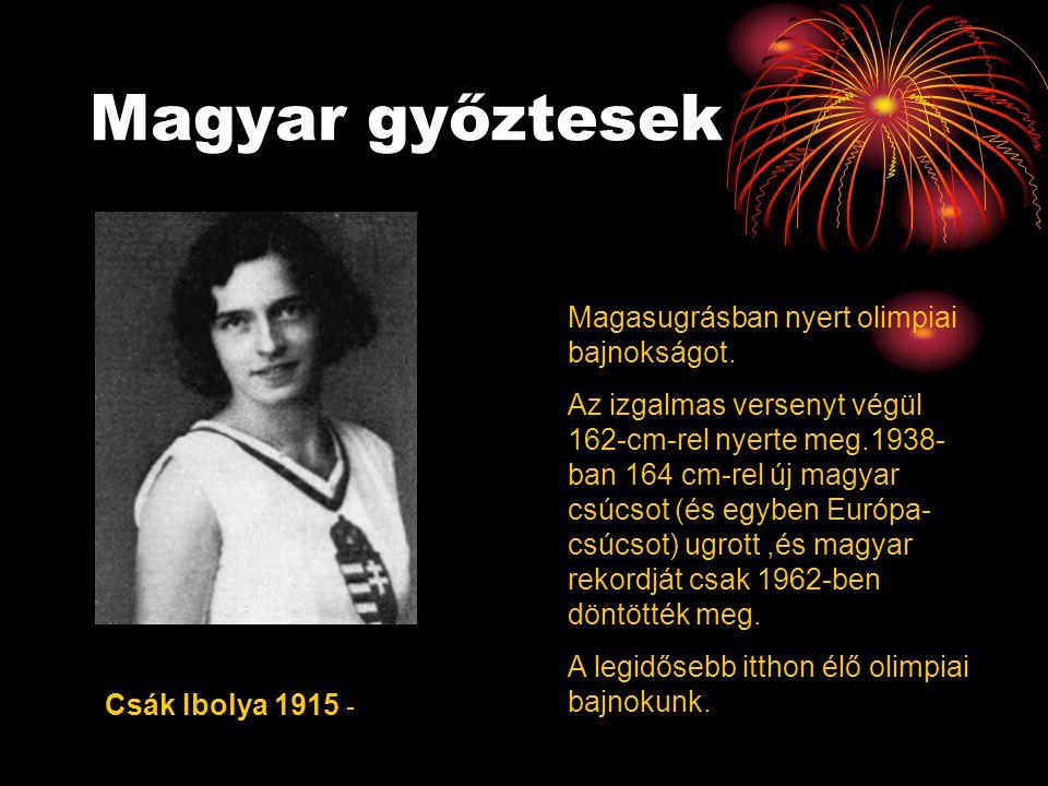 Magyar győztesek Csák Ibolya 1915 - Magasugrásban nyert olimpiai bajnokságot. Az izgalmas versenyt végül 162-cm-rel nyerte meg.1938- ban 164 cm-rel új