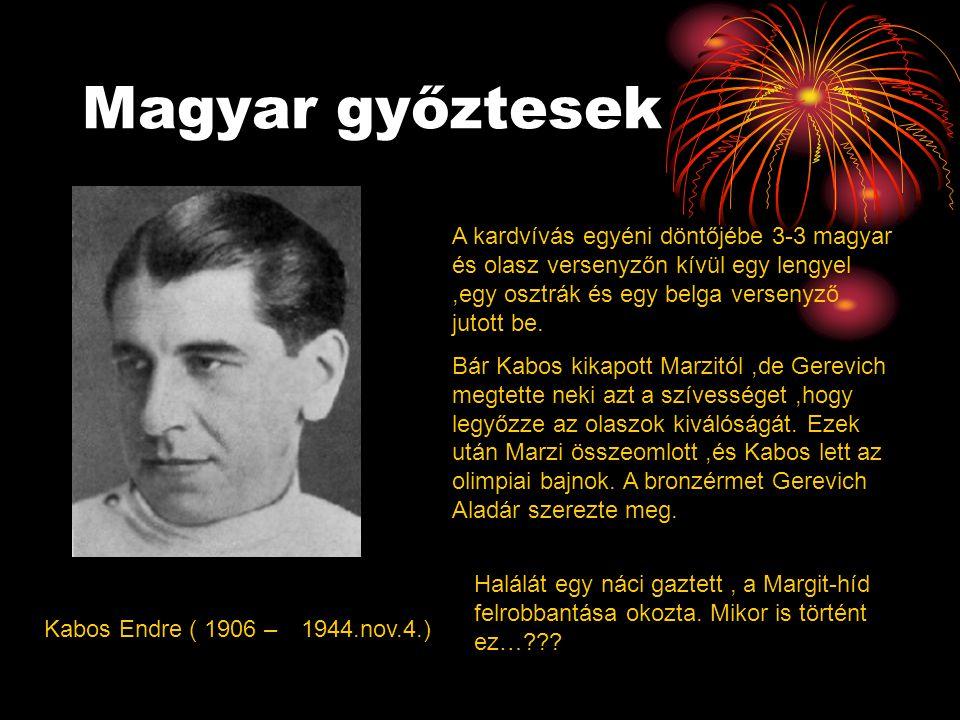 Magyar győztesek Kabos Endre ( 1906 – A kardvívás egyéni döntőjébe 3-3 magyar és olasz versenyzőn kívül egy lengyel,egy osztrák és egy belga versenyző