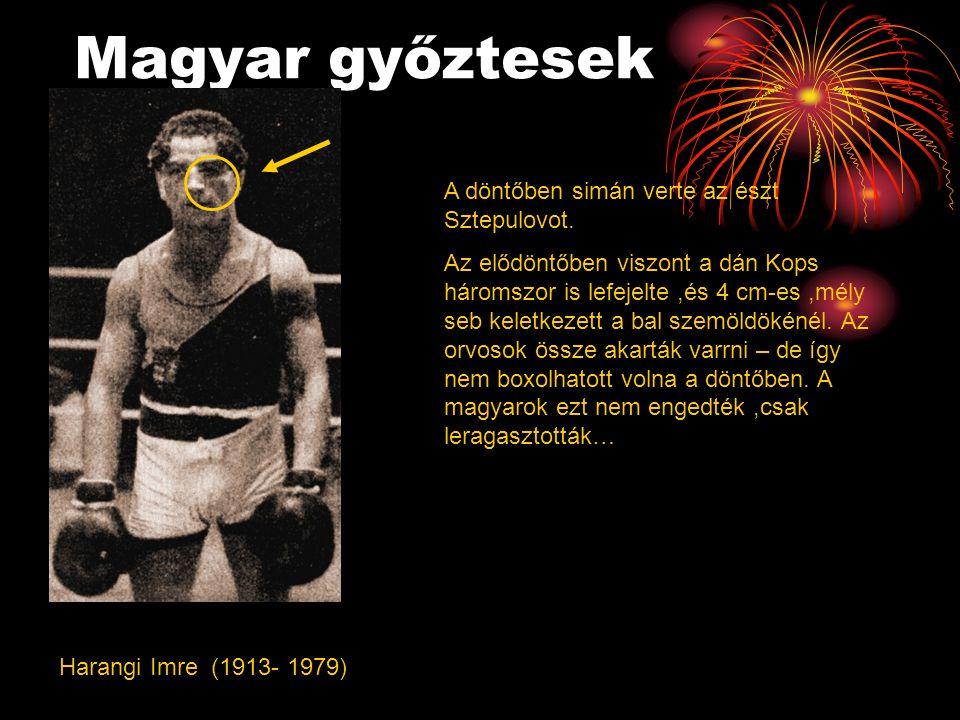 Magyar győztesek Harangi Imre (1913- 1979) A döntőben simán verte az észt Sztepulovot. Az elődöntőben viszont a dán Kops háromszor is lefejelte,és 4 c