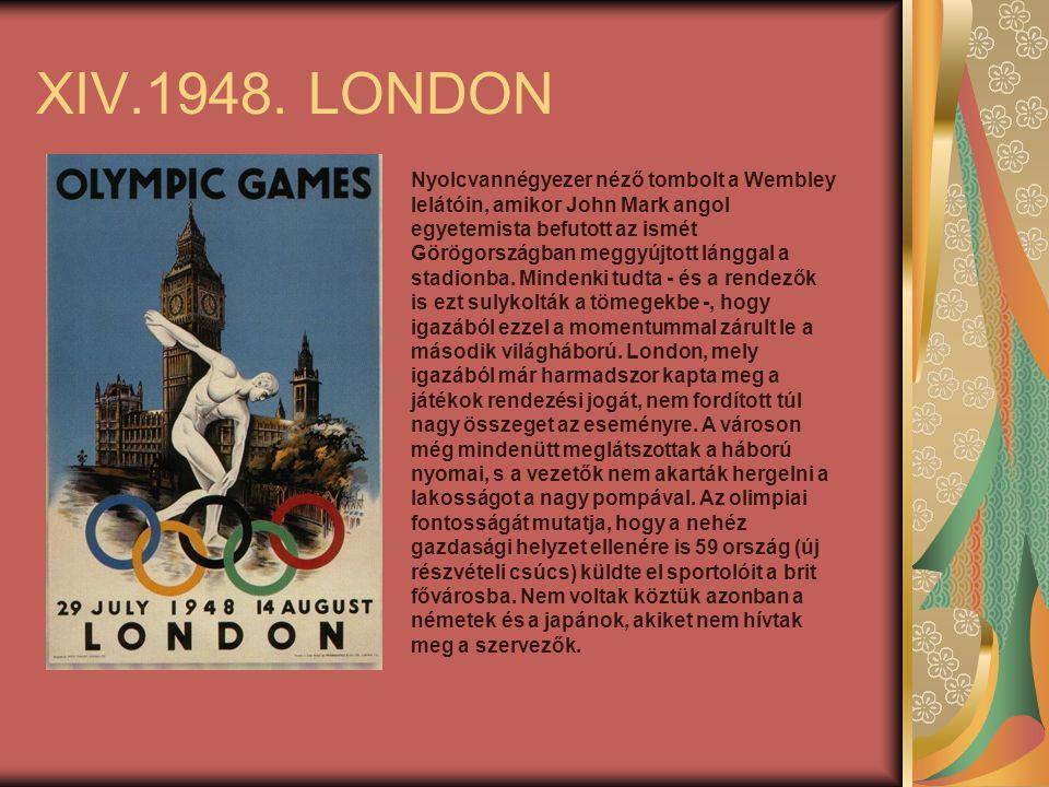 XIV.1948. LONDON Nyolcvannégyezer néző tombolt a Wembley lelátóin, amikor John Mark angol egyetemista befutott az ismét Görögországban meggyújtott lán