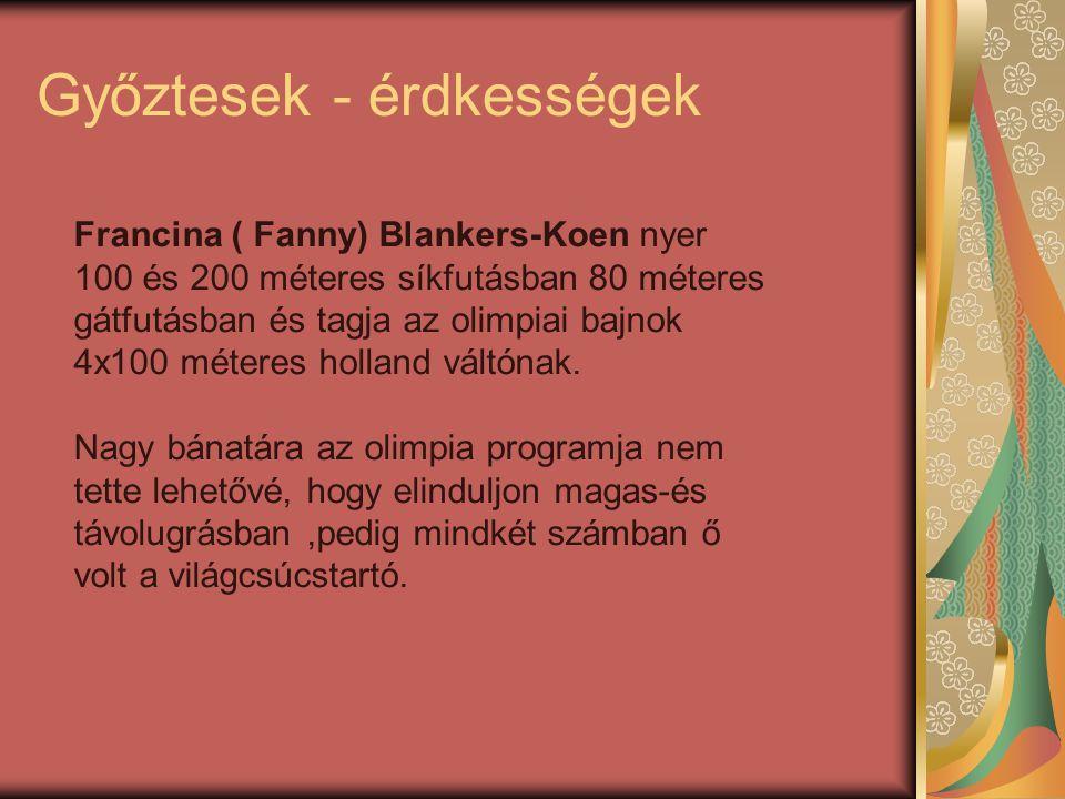 Győztesek - érdkességek Francina ( Fanny) Blankers-Koen nyer 100 és 200 méteres síkfutásban 80 méteres gátfutásban és tagja az olimpiai bajnok 4x100 m