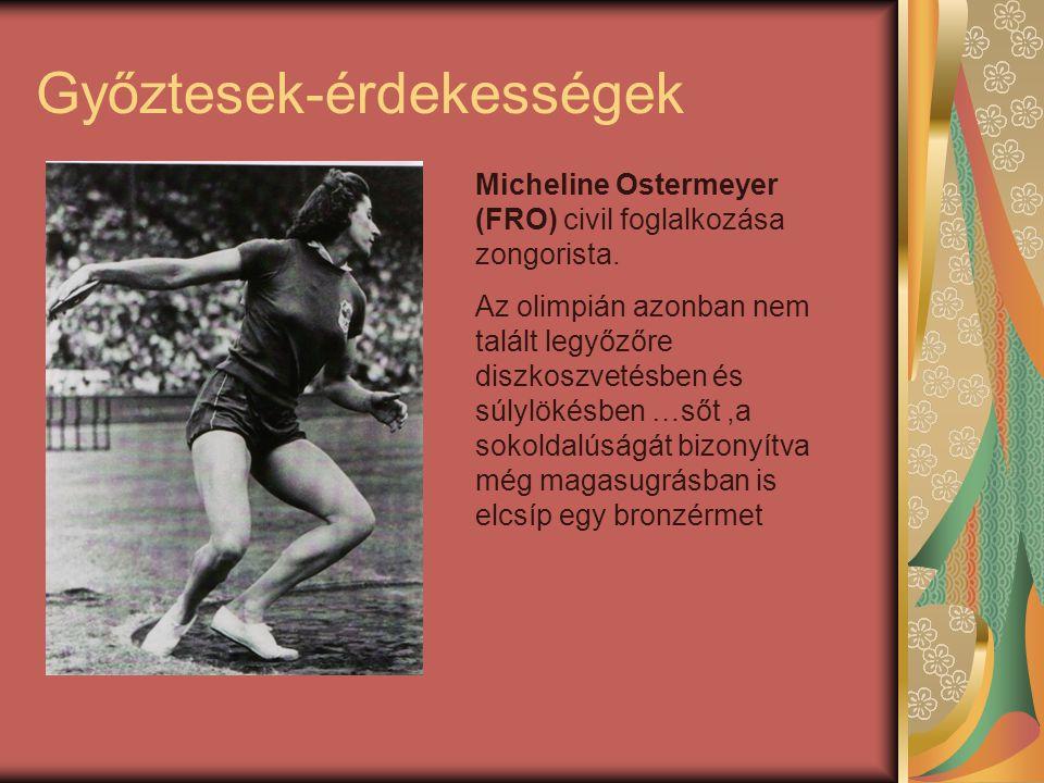 Győztesek-érdekességek Micheline Ostermeyer (FRO) civil foglalkozása zongorista. Az olimpián azonban nem talált legyőzőre diszkoszvetésben és súlylöké