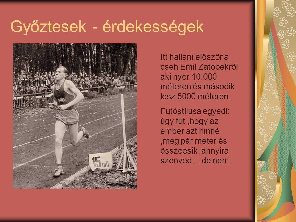 Győztesek - érdekességek Itt hallani először a cseh Emil Zatopekről aki nyer 10.000 méteren és második lesz 5000 méteren. Futóstílusa egyedi: úgy fut,