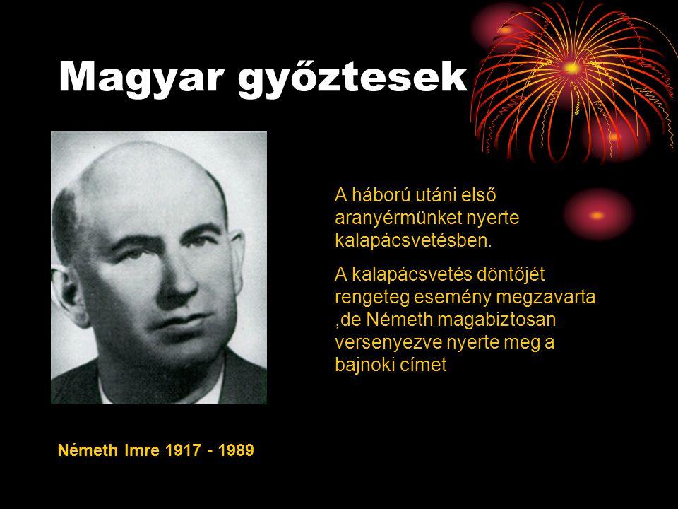 Magyar győztesek Németh Imre 1917 - 1989 A háború utáni első aranyérmünket nyerte kalapácsvetésben. A kalapácsvetés döntőjét rengeteg esemény megzavar