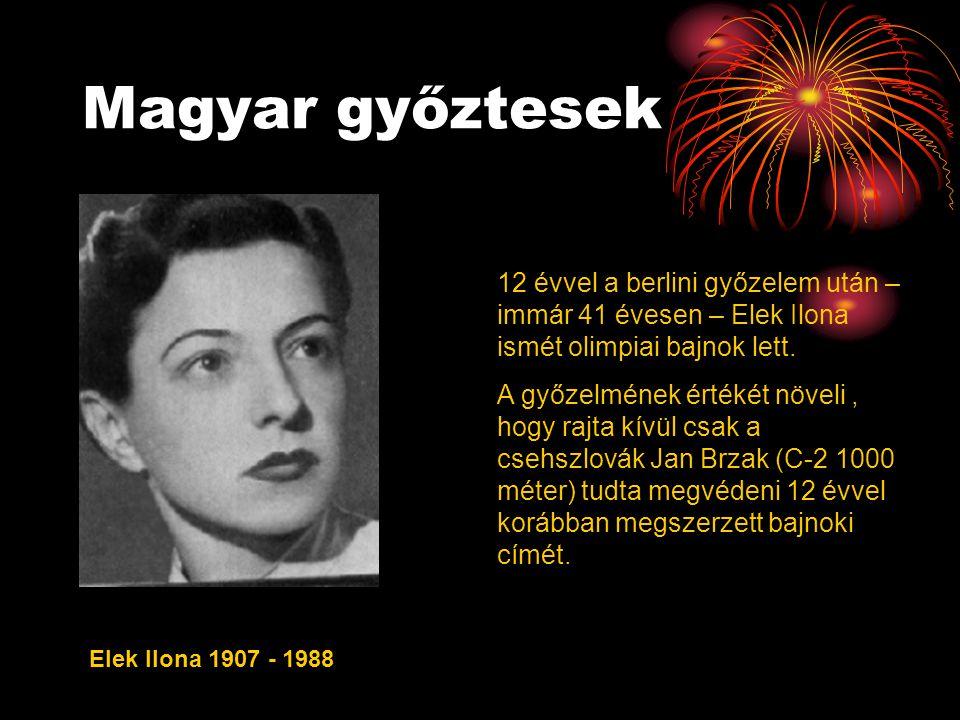 Magyar győztesek Elek Ilona 1907 - 1988 12 évvel a berlini győzelem után – immár 41 évesen – Elek Ilona ismét olimpiai bajnok lett. A győzelmének érté