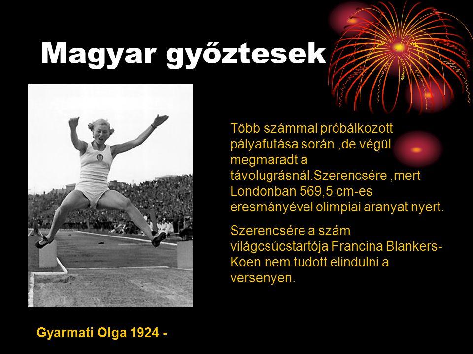 Magyar győztesek Gyarmati Olga 1924 - Több számmal próbálkozott pályafutása során,de végül megmaradt a távolugrásnál.Szerencsére,mert Londonban 569,5