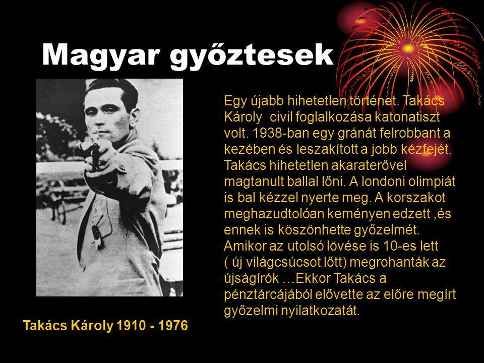 Magyar győztesek Takács Károly 1910 - 1976 Egy újabb hihetetlen történet. Takács Károly civil foglalkozása katonatiszt volt. 1938-ban egy gránát felro
