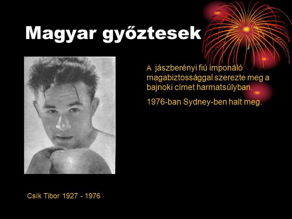 Magyar győztesek Csík Tibor 1927 - 1976 A jászberényi fiú imponáló magabiztossággal szerezte meg a bajnoki címet harmatsúlyban. 1976-ban Sydney-ben ha