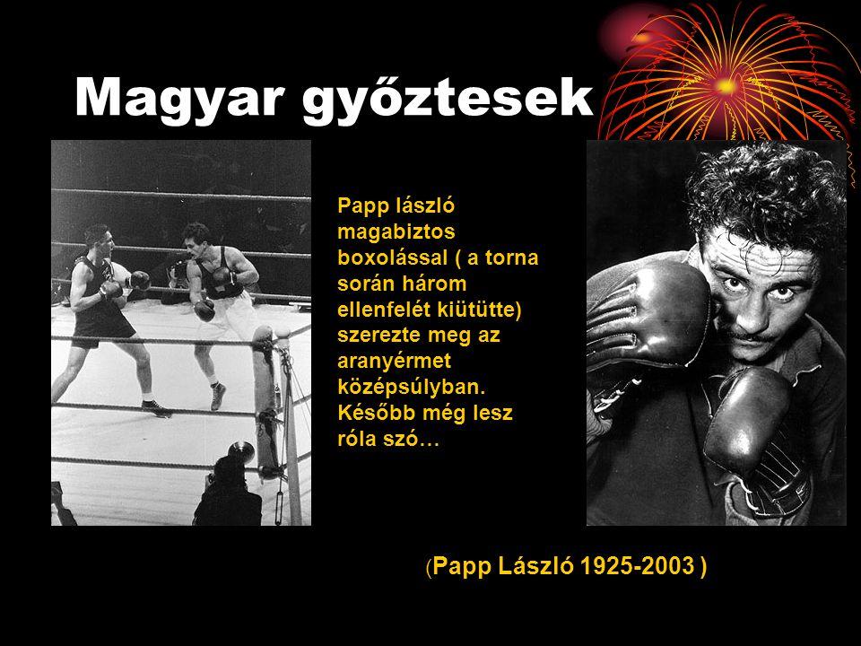 Magyar győztesek ( Papp László 1925-2003 ) Papp lászló magabiztos boxolással ( a torna során három ellenfelét kiütütte) szerezte meg az aranyérmet köz