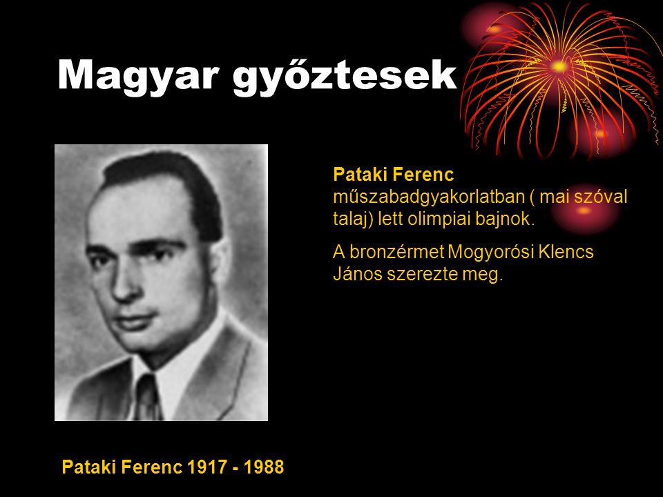 Magyar győztesek Pataki Ferenc 1917 - 1988 Pataki Ferenc műszabadgyakorlatban ( mai szóval talaj) lett olimpiai bajnok. A bronzérmet Mogyorósi Klencs