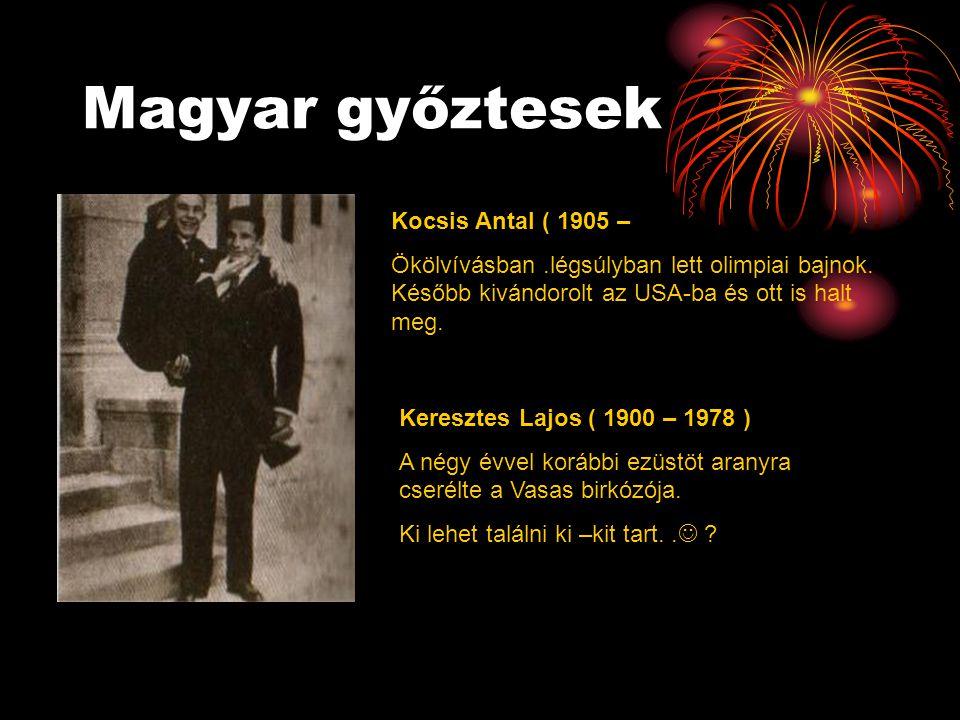 Magyar győztesek Kocsis Antal ( 1905 – Ökölvívásban.légsúlyban lett olimpiai bajnok. Később kivándorolt az USA-ba és ott is halt meg. Keresztes Lajos