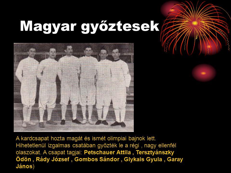 Magyar győztesek Piller György, Gerevich Aladár, Kabos Endre, Glykai Gyula, Nagy Ernő, Petschauer Attila A csapatverseny során már szinte nyomasztó volt a magyarok fölénye, hiszen a döntőben az örök ellenfél olaszok 9:2-es magyar vezetésnél feladták a további küzdelmet.