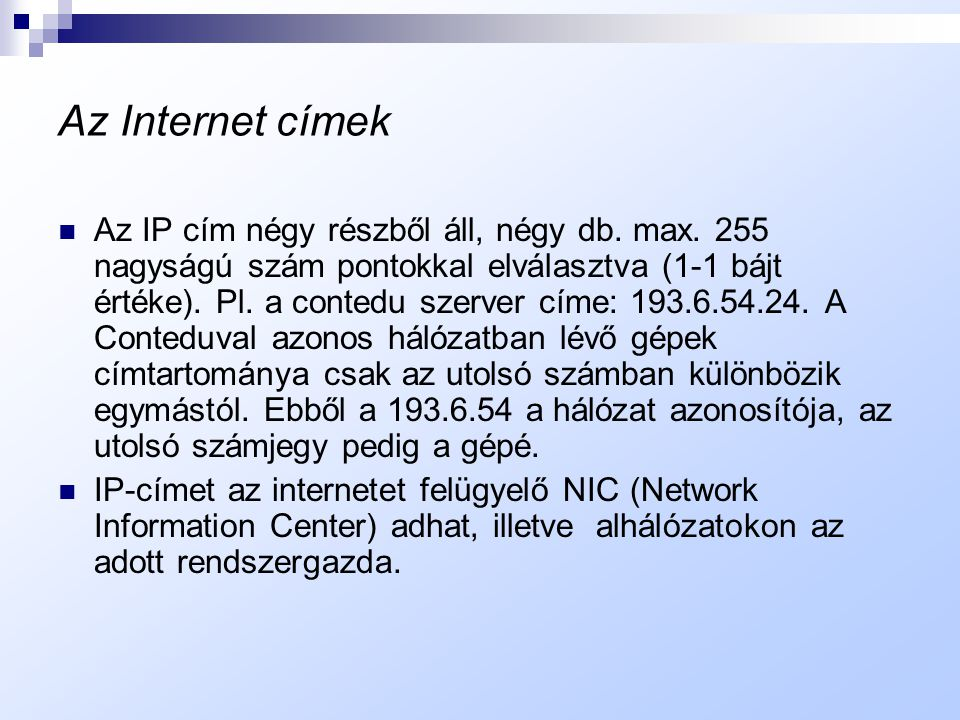 Az Internet címzési rendszere  Az interenten egyetlen, mindenki által ismert tulajdonság létezik: az Internet cím. Ennek szerkezete rangsorolt, első