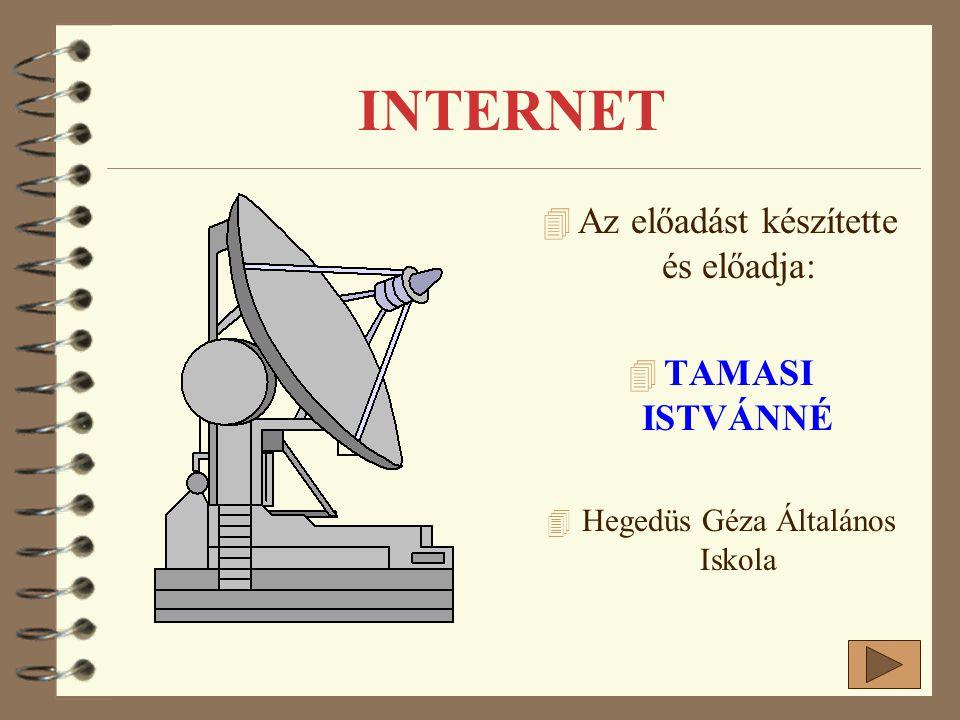 INTERNET 4 Az előadást készítette és előadja: 4 TAMASI ISTVÁNNÉ 4 Hegedüs Géza Általános Iskola