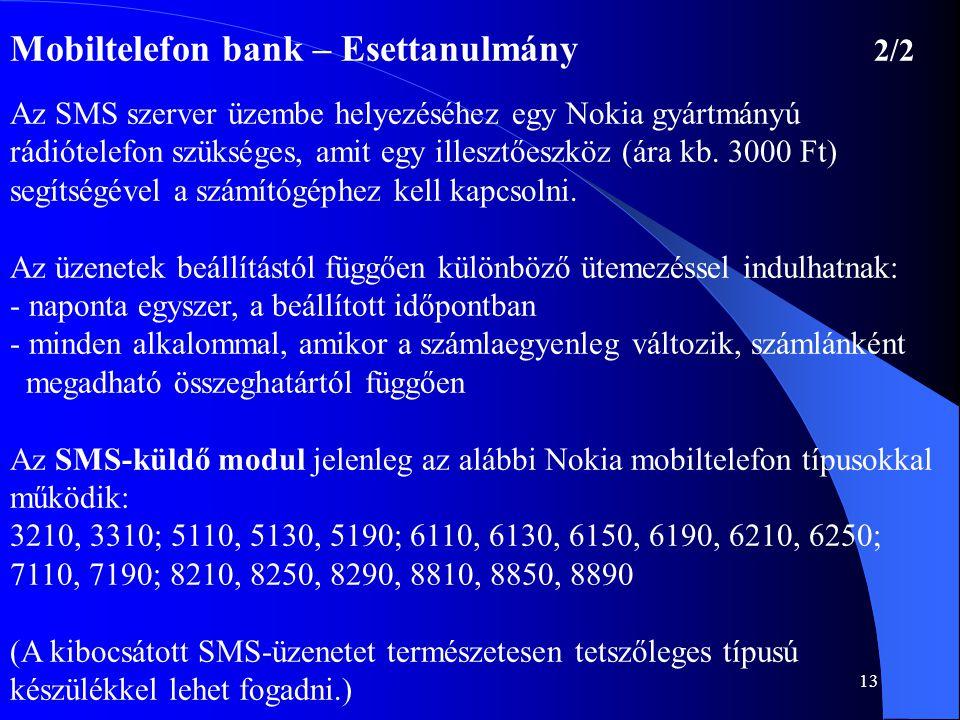 13 Mobiltelefon bank – Esettanulmány 2/2 Az SMS szerver üzembe helyezéséhez egy Nokia gyártmányú rádiótelefon szükséges, amit egy illesztőeszköz (ára