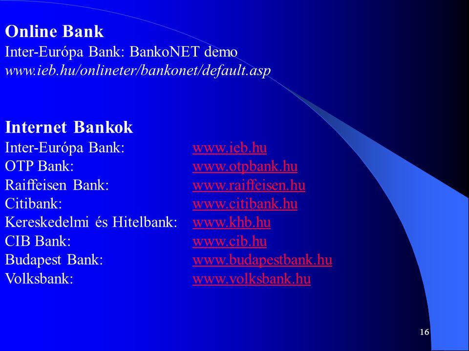 16 Online Bank Inter-Európa Bank: BankoNET demo www.ieb.hu/onlineter/bankonet/default.asp Internet Bankok Inter-Európa Bank:www.ieb.huwww.ieb.hu OTP B