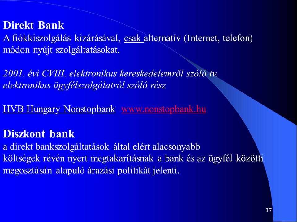 17 Direkt Bank A fiókkiszolgálás kizárásával, csak alternatív (Internet, telefon) módon nyújt szolgáltatásokat. 2001. évi CVIII. elektronikus keresked