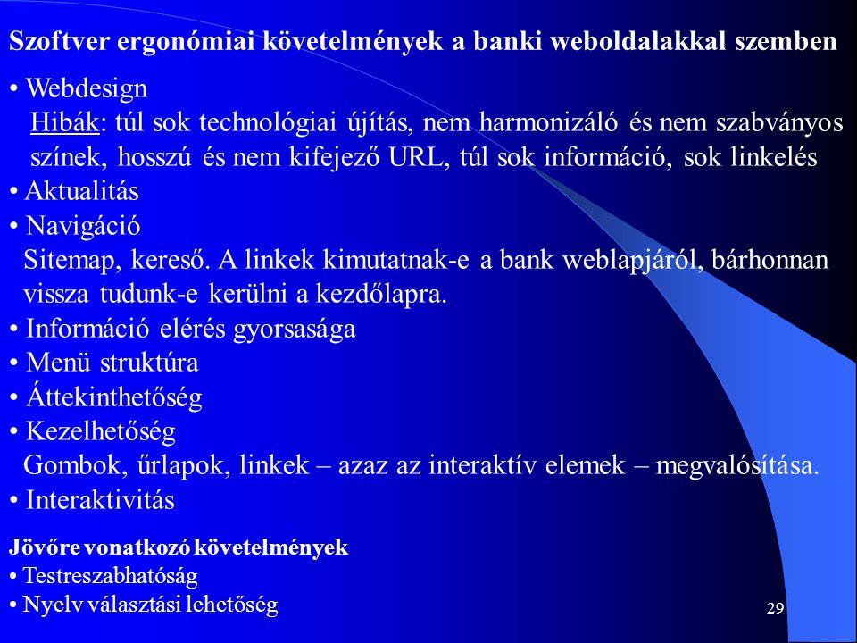 29 Szoftver ergonómiai követelmények a banki weboldalakkal szemben • Webdesign Hibák: túl sok technológiai újítás, nem harmonizáló és nem szabványos s