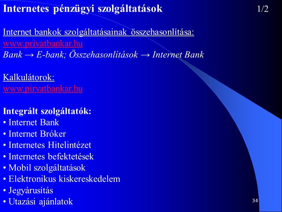 34 Internetes pénzügyi szolgáltatások 1/2 Internet bankok szolgáltatásainak összehasonlítása: www.privatbankar.hu Bank → E-bank; Összehasonlítások → I
