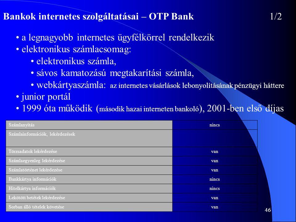 46 Bankok internetes szolgáltatásai – OTP Bank1/2 • a legnagyobb internetes ügyfélkörrel rendelkezik • elektronikus számlacsomag: • elektronikus száml