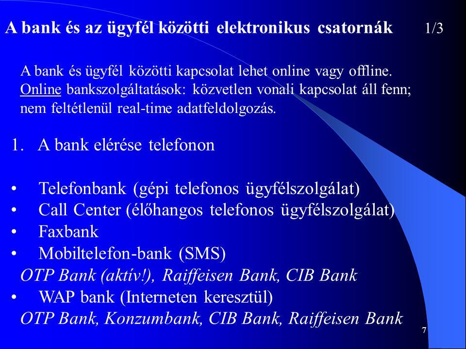 7 A bank és az ügyfél közötti elektronikus csatornák 1/3 A bank és ügyfél közötti kapcsolat lehet online vagy offline. Online bankszolgáltatások: közv