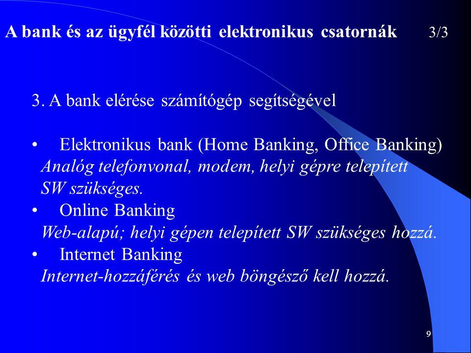 9 A bank és az ügyfél közötti elektronikus csatornák 3/3 3. A bank elérése számítógép segítségével • Elektronikus bank (Home Banking, Office Banking)