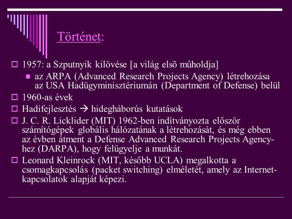 Szabványosító szervezetek:  Az internet protokolljait az IETF (Internet Engineering Task Force) jegyzi, ezek RFC-ben jelennek meg.