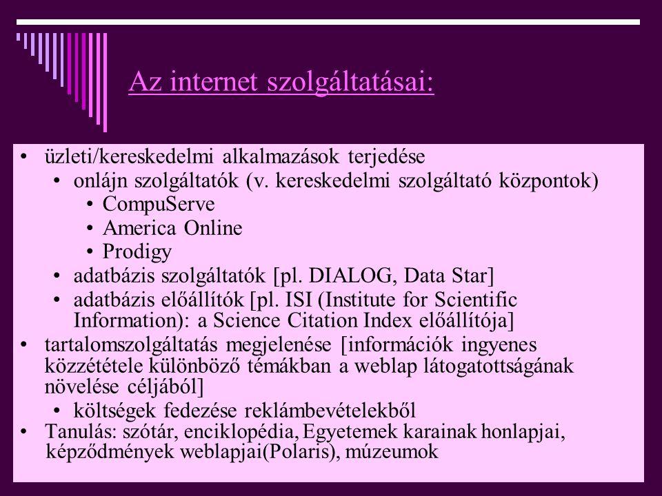 Az internet szolgáltatásai: •ü•üzleti/kereskedelmi alkalmazások terjedése •o•onlájn szolgáltatók (v. kereskedelmi szolgáltató központok) •C•CompuServe