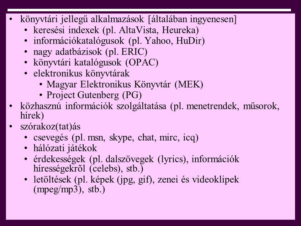 •k•könyvtári jellegű alkalmazások [általában ingyenesen] •k•keresési indexek (pl. AltaVista, Heureka) •i•információkatalógusok (pl. Yahoo, HuDir) •n•n
