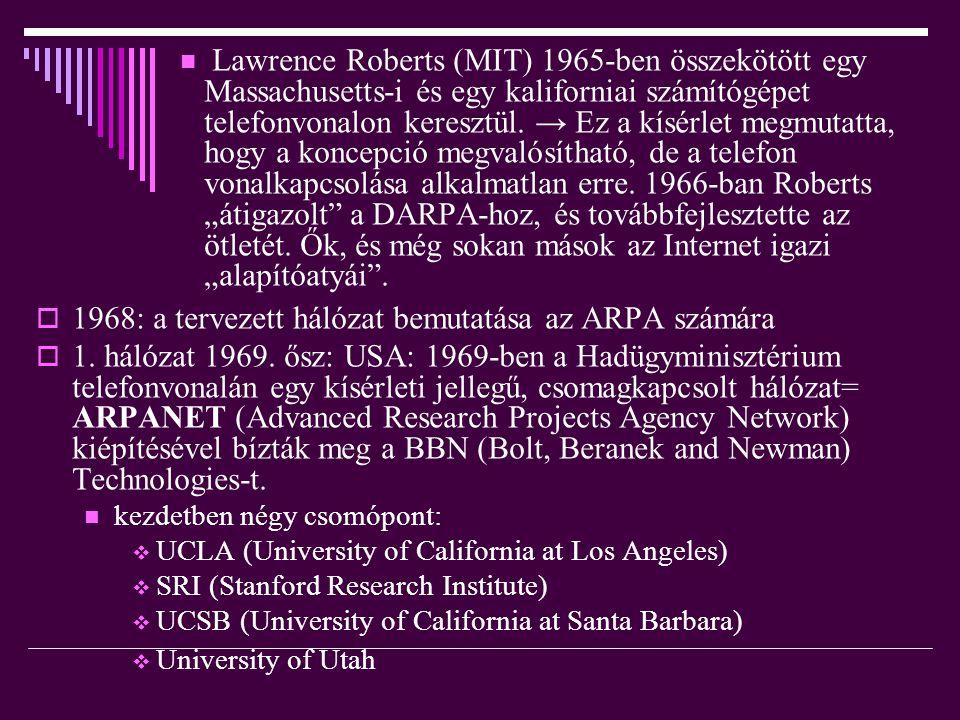  Lawrence Roberts (MIT) 1965-ben összekötött egy Massachusetts-i és egy kaliforniai számítógépet telefonvonalon keresztül. → Ez a kísérlet megmutatta