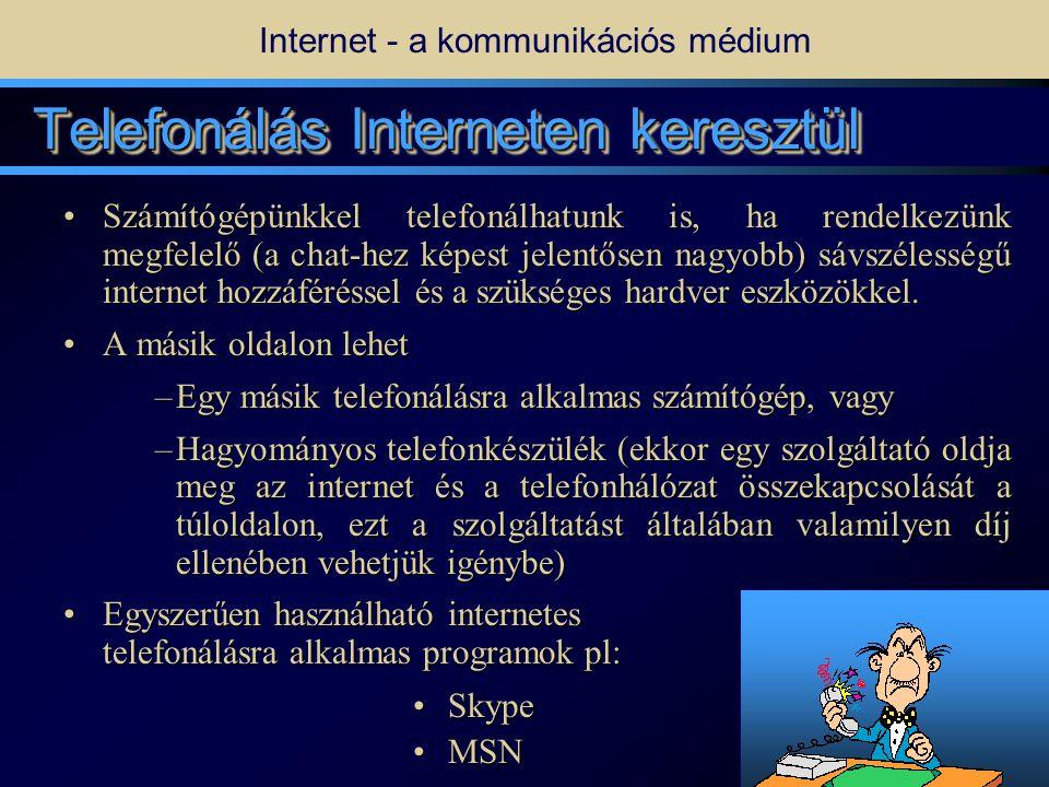 10 Internet - a kommunikációs médium On-line Chat • •Az Interneten keresztül társaloghatunk is olyanokkal, akik velünk egy időben használják az Internetet (on-line).
