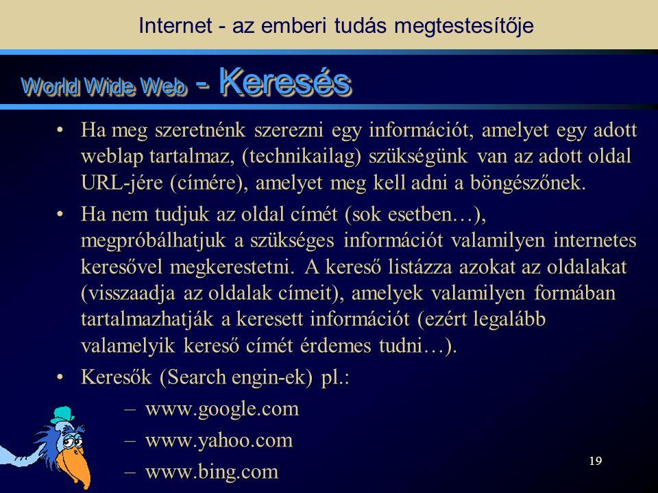 18 World Wide Web - Alapok •A Webet használva információval teli lapok milliárdjaihoz juthatunk hozzá.