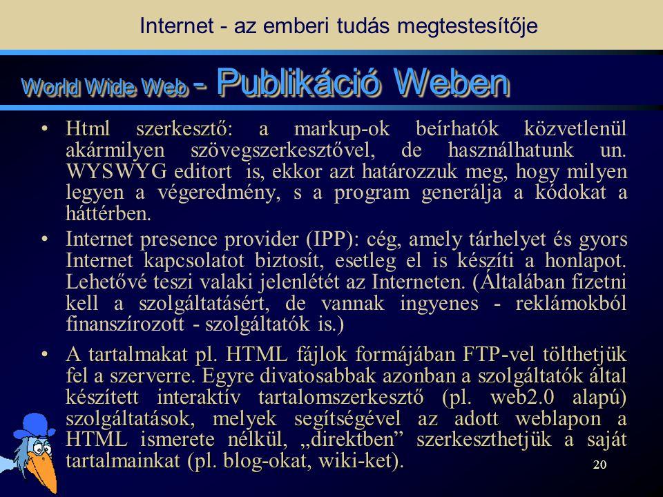19 World Wide Web - Keresés •Ha meg szeretnénk szerezni egy információt, amelyet egy adott weblap tartalmaz, (technikailag) szükségünk van az adott oldal URL-jére (címére), amelyet meg kell adni a böngészőnek.