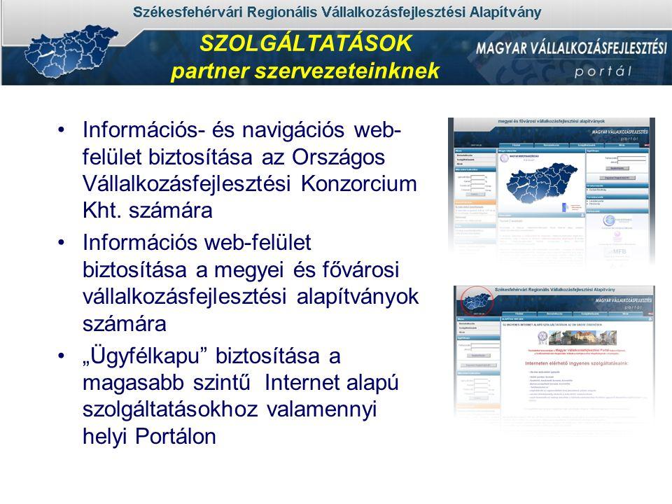 SZOLGÁLTATÁSOK partner szervezeteinknek •Információs- és navigációs web- felület biztosítása az Országos Vállalkozásfejlesztési Konzorcium Kht.