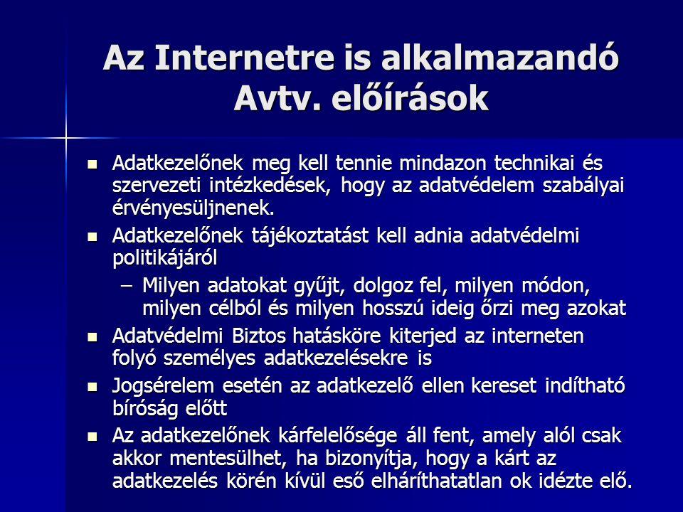 Az Internetre is alkalmazandó Avtv. előírások  Adatkezelőnek meg kell tennie mindazon technikai és szervezeti intézkedések, hogy az adatvédelem szabá