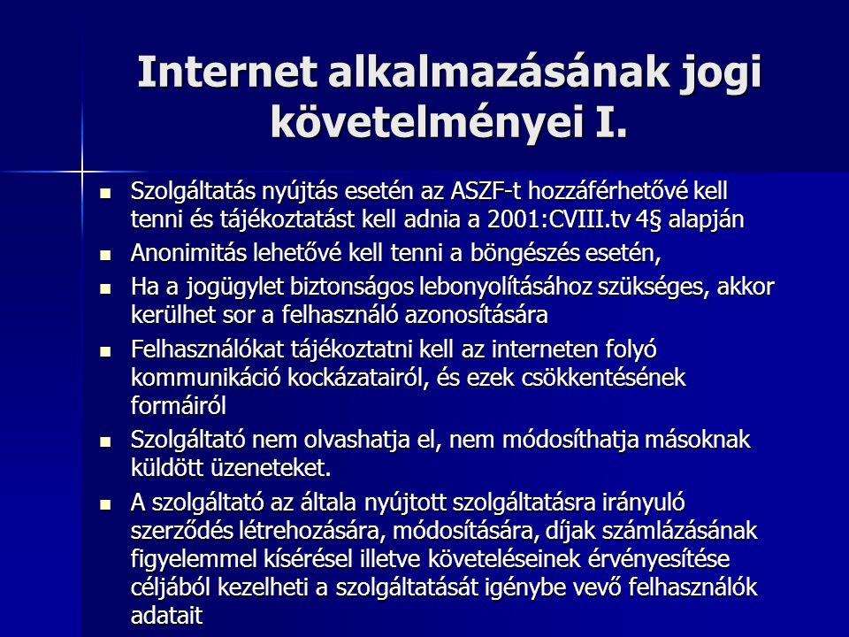 Internet alkalmazásának jogi követelményei I.  Szolgáltatás nyújtás esetén az ASZF-t hozzáférhetővé kell tenni és tájékoztatást kell adnia a 2001:CVI