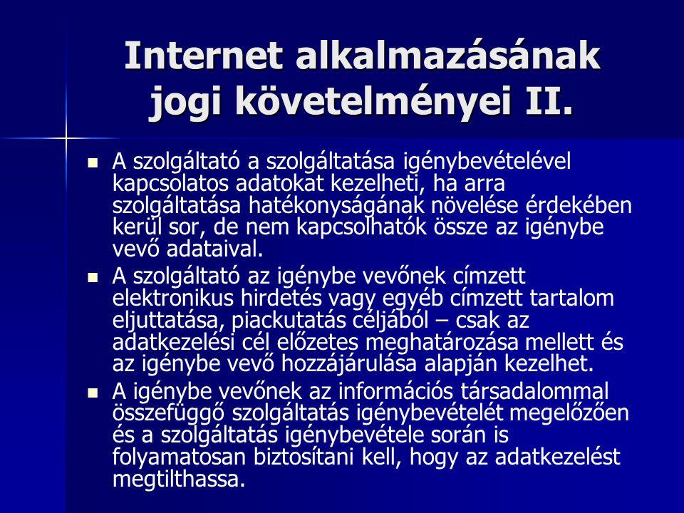 Internet alkalmazásának jogi követelményei II.   A szolgáltató a szolgáltatása igénybevételével kapcsolatos adatokat kezelheti, ha arra szolgáltatás
