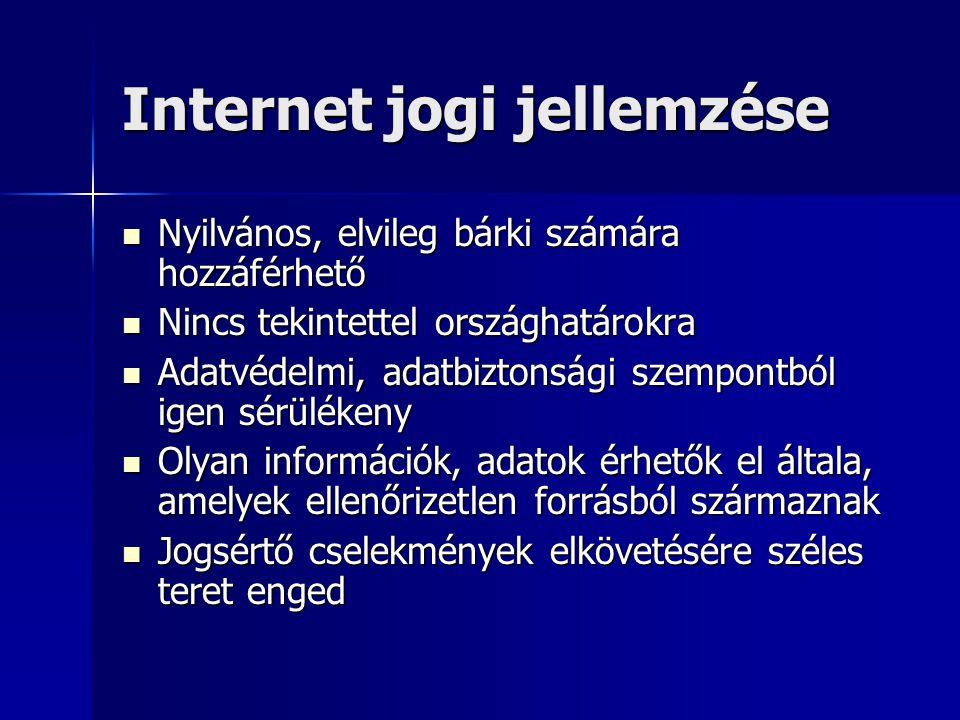 Internet jogi jellemzése  Nyilvános, elvileg bárki számára hozzáférhető  Nincs tekintettel országhatárokra  Adatvédelmi, adatbiztonsági szempontból