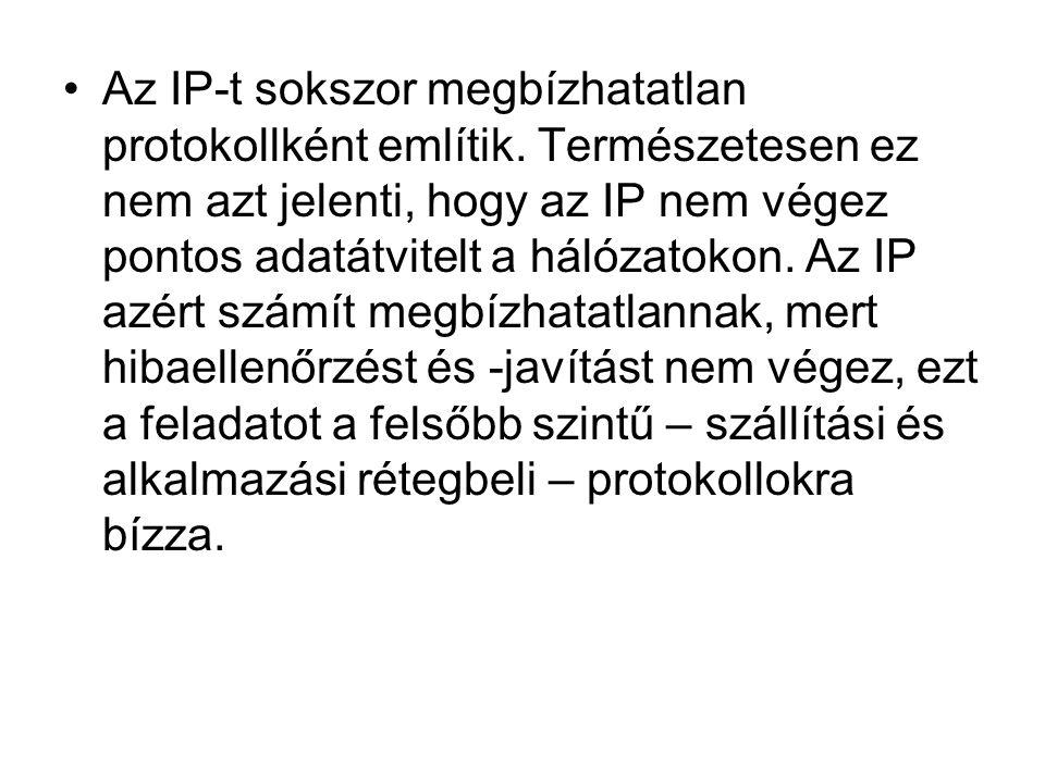 •Az IP-t sokszor megbízhatatlan protokollként említik. Természetesen ez nem azt jelenti, hogy az IP nem végez pontos adatátvitelt a hálózatokon. Az IP