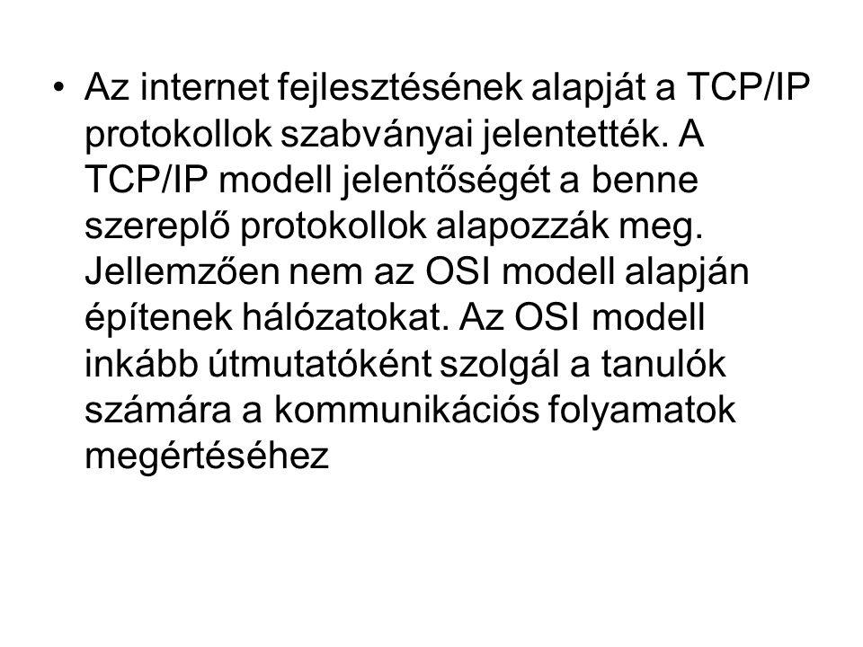 •Az internet fejlesztésének alapját a TCP/IP protokollok szabványai jelentették. A TCP/IP modell jelentőségét a benne szereplő protokollok alapozzák m