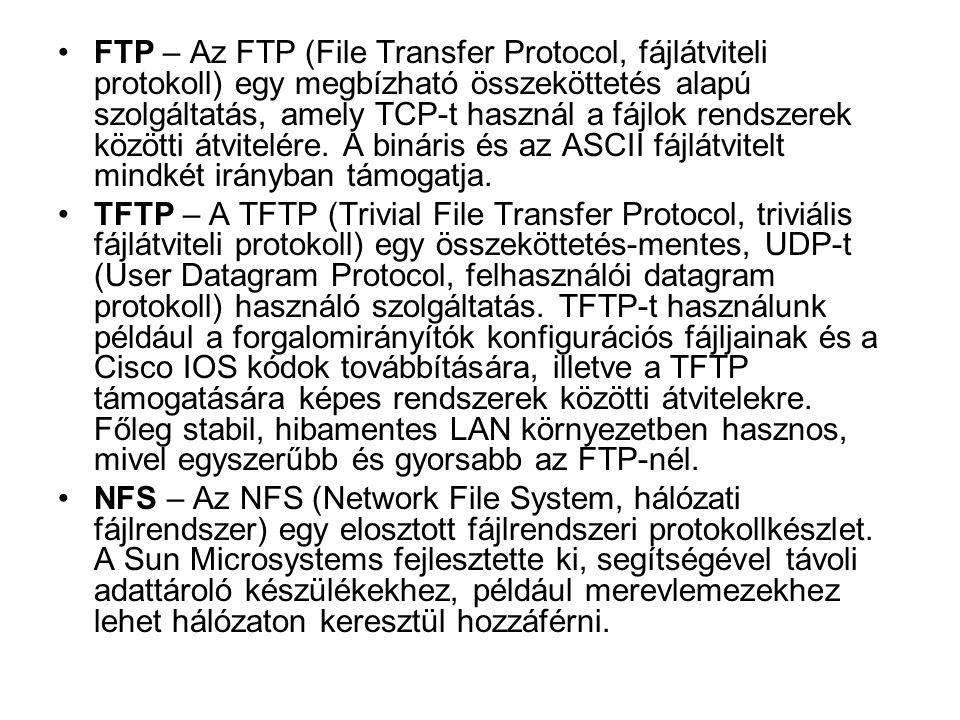 •FTP – Az FTP (File Transfer Protocol, fájlátviteli protokoll) egy megbízható összeköttetés alapú szolgáltatás, amely TCP-t használ a fájlok rendszere