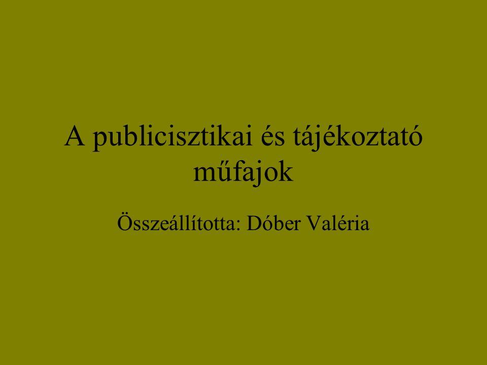 A publicisztikai és tájékoztató műfajok Összeállította: Dóber Valéria