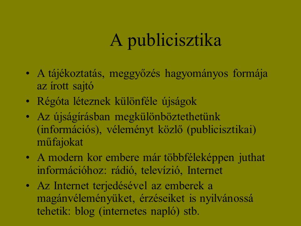 A publicisztika •A tájékoztatás, meggyőzés hagyományos formája az írott sajtó •Régóta léteznek különféle újságok •Az újságírásban megkülönböztethetünk