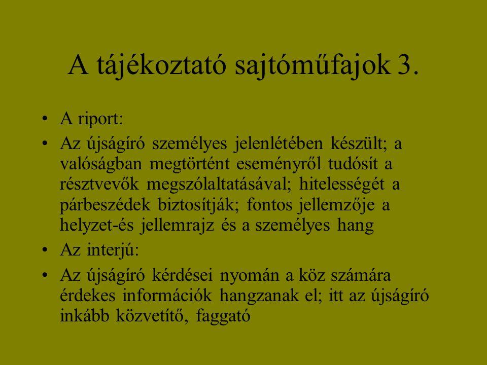 A tájékoztató sajtóműfajok 3. •A riport: •Az újságíró személyes jelenlétében készült; a valóságban megtörtént eseményről tudósít a résztvevők megszóla
