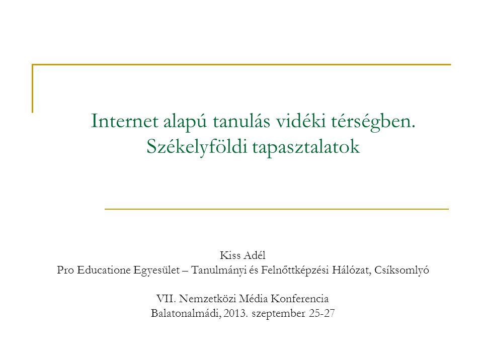 Internet alapú tanulás vidéki térségben. Székelyföldi tapasztalatok Kiss Adél Pro Educatione Egyesület – Tanulmányi és Felnőttképzési Hálózat, Csíksom