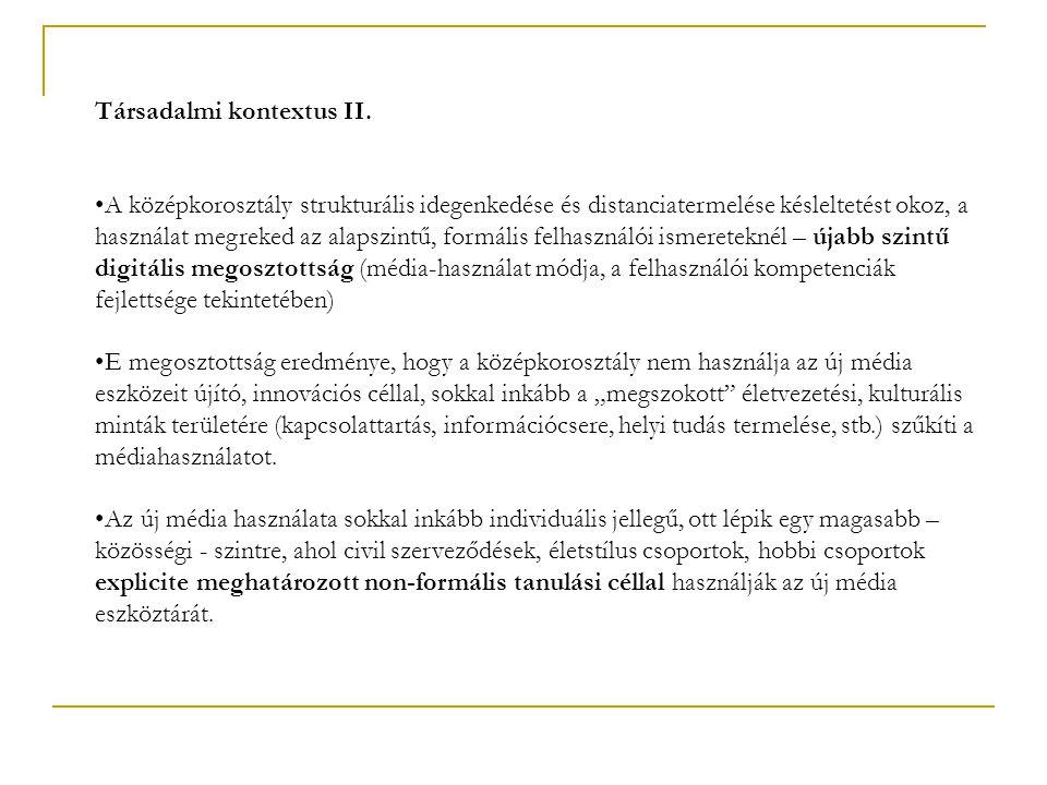 Társadalmi kontextus II. •A középkorosztály strukturális idegenkedése és distanciatermelése késleltetést okoz, a használat megreked az alapszintű, for